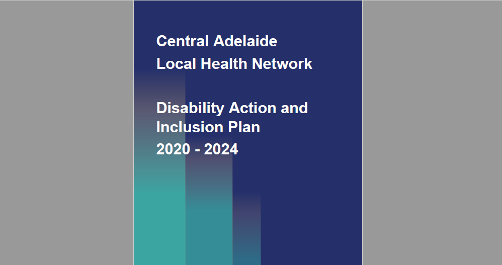 Consultation on the Central Adelaide Local Health Network draft Disability Access and Inclusion Plan 2020-2024